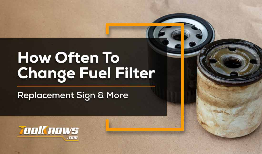 How Often to Change Fuel Filter - Replacement Signs & More | Tool Knows | Why Change Fuel Filter |  | Tool Knows